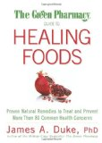 The Green Pharmacy Guide to Healing Foods: Proven Natural Remedies to Treat and Prevent More Than 80 Common Health Concernsby